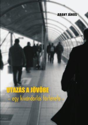 Arany János: Utazás a jövőbe - Egy kivándorlás története