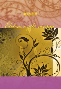 Ariána Vict: Életem nyíló virága (Ad Librum Kiadó)