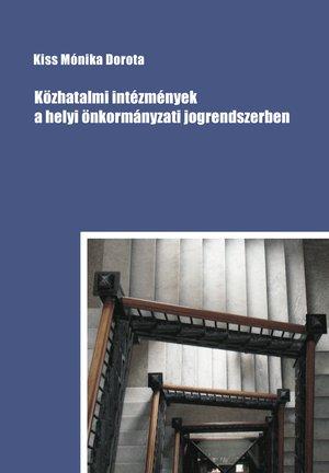 Kiss Mónika Dorota: Közhatalmi intézmények a helyi önkormányzati jogrendszerben