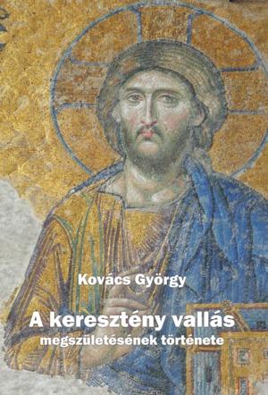 Kovács György: A keresztény vallás megszületésének története