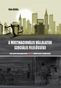 Kun Attila: A multinacionális vállalatok szociális felelőssége – CSR-alapú önszabályozás kontra (munka)jogi szabályozás