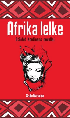 Szabó Marianna (szerk. és ford.): Afrika lelke – A sötét kontinens novellái