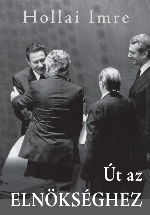 Hollai Imre: Út az elnökséghez (Ad Librum, 2010)