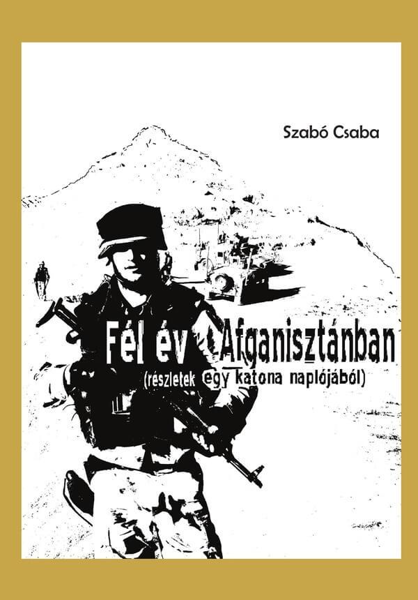 Szabó Csaba: Fél év Afganisztánban (Ad Librum, 2010)
