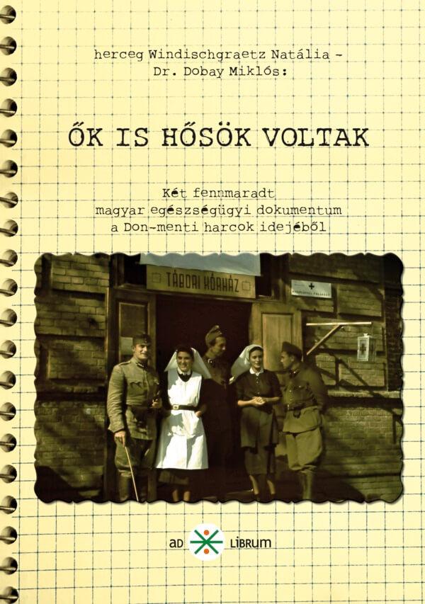 herceg Windischgraetz Natália és Dr. Dobay Miklós: Ők is hősök voltak – Két fennmaradt egészségügyi dokumentum a Don menti harcok idejéből. Ad Librum, 2010.