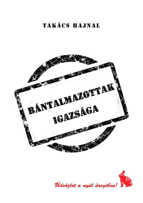 Takács Hajnal: Bántalmazottak igazsága. Ad Librum Kiadó, 2017